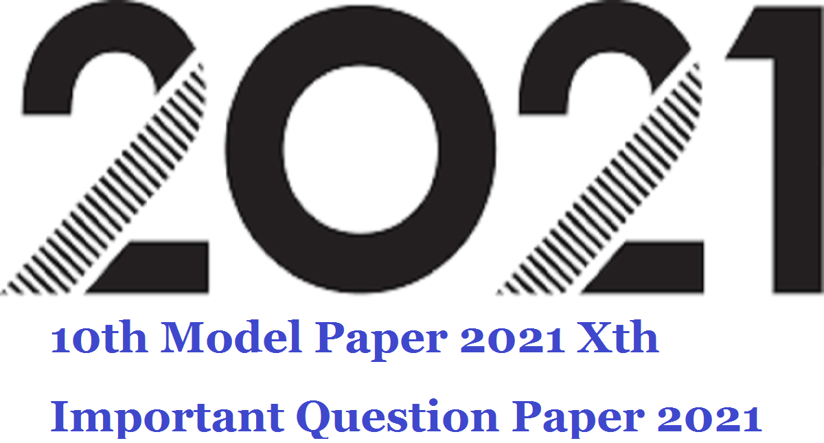 10th Model Paper 2021 Xth Important Question Paper 2021