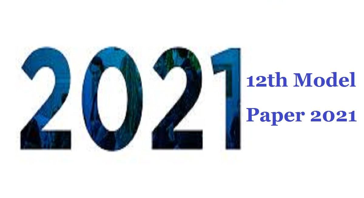 12th Model Paper 2021