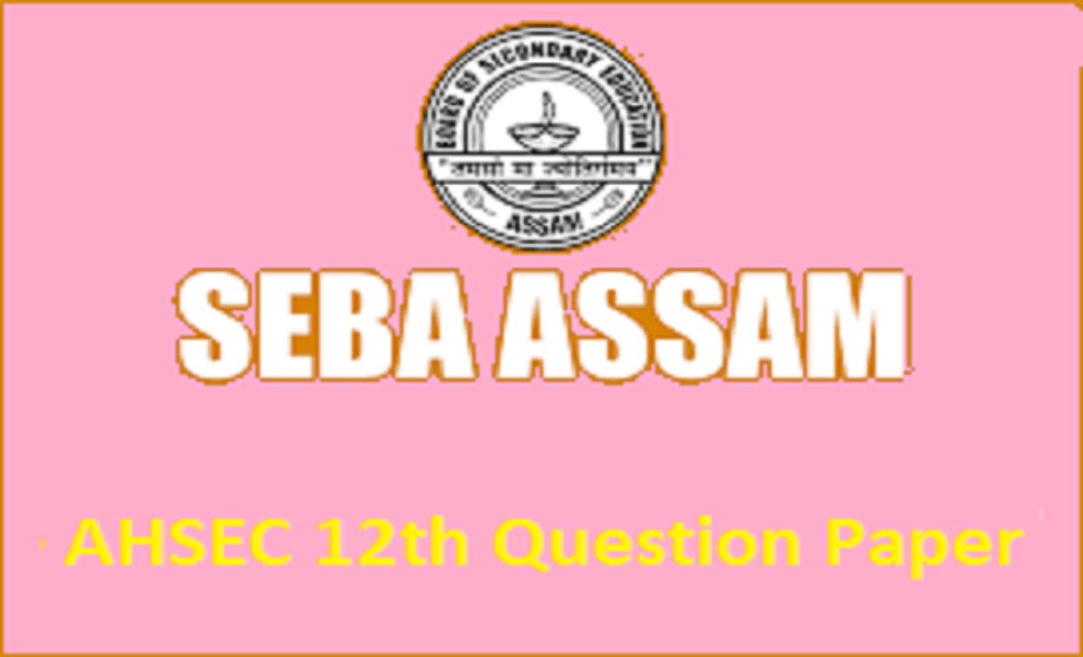 Assam 12th Model Paper 2021 AHSEC HS Blueprint 2021 Assam Class 12th Important Question Paper 2021